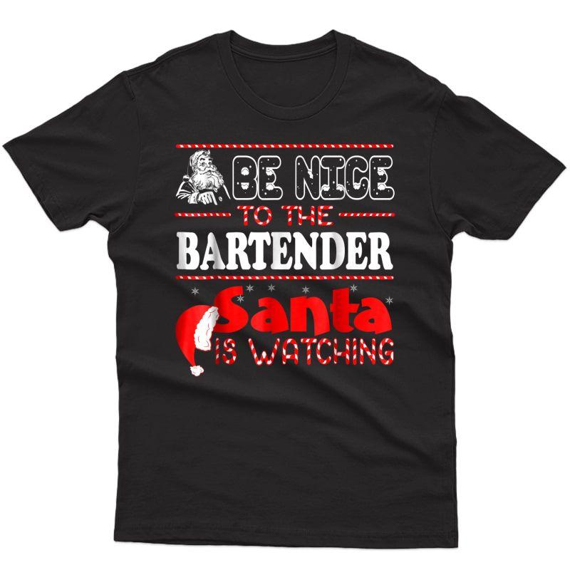 Be Nice To The Bartender Santa Watching Christmas T-shirt