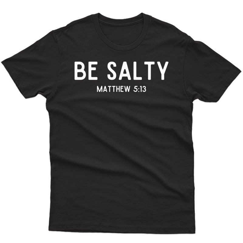 Be Salty Matthew 5:13 Salt Of The Earth Bible Verse Easter T-shirt