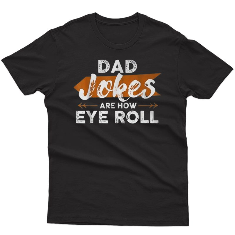 Dad Jokes Are How Eye Roll Funny Tee For O T-shirt