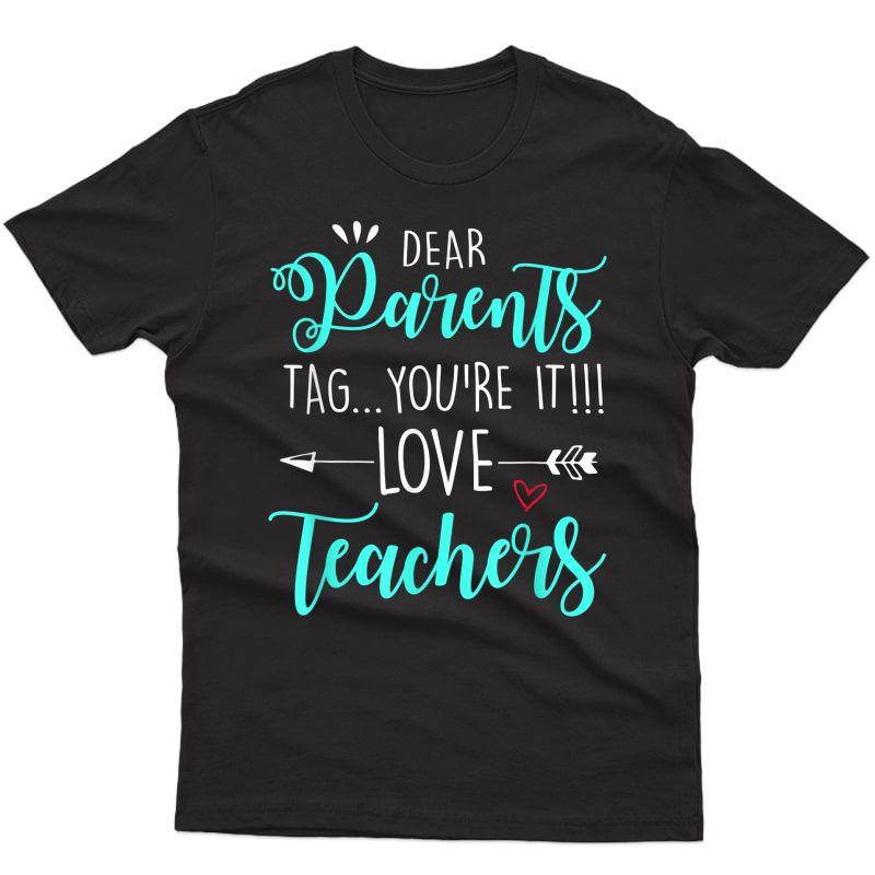 Dear Parents Tag You're It Love Tea Funny T-shirt