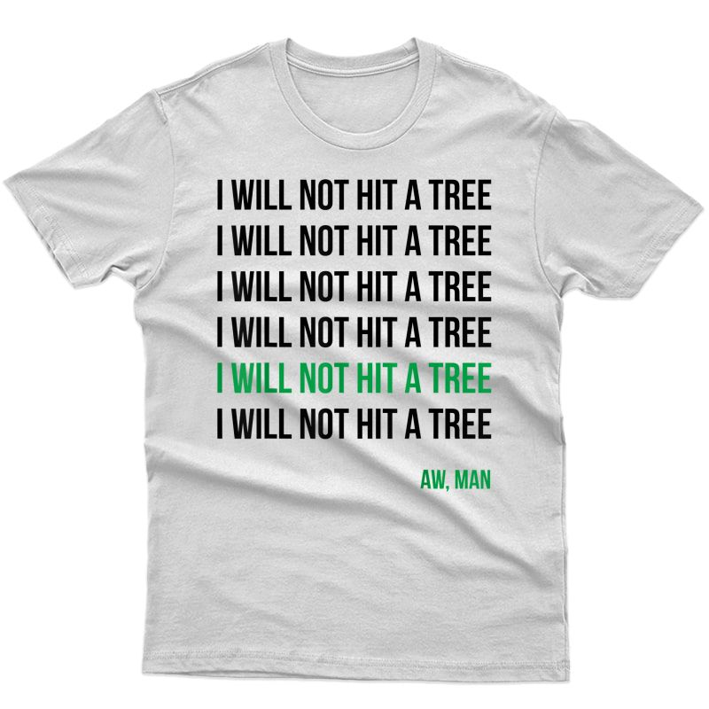Disc Golf I Will Not Hit A Tree Aw Man Hole In One Par T-shirt