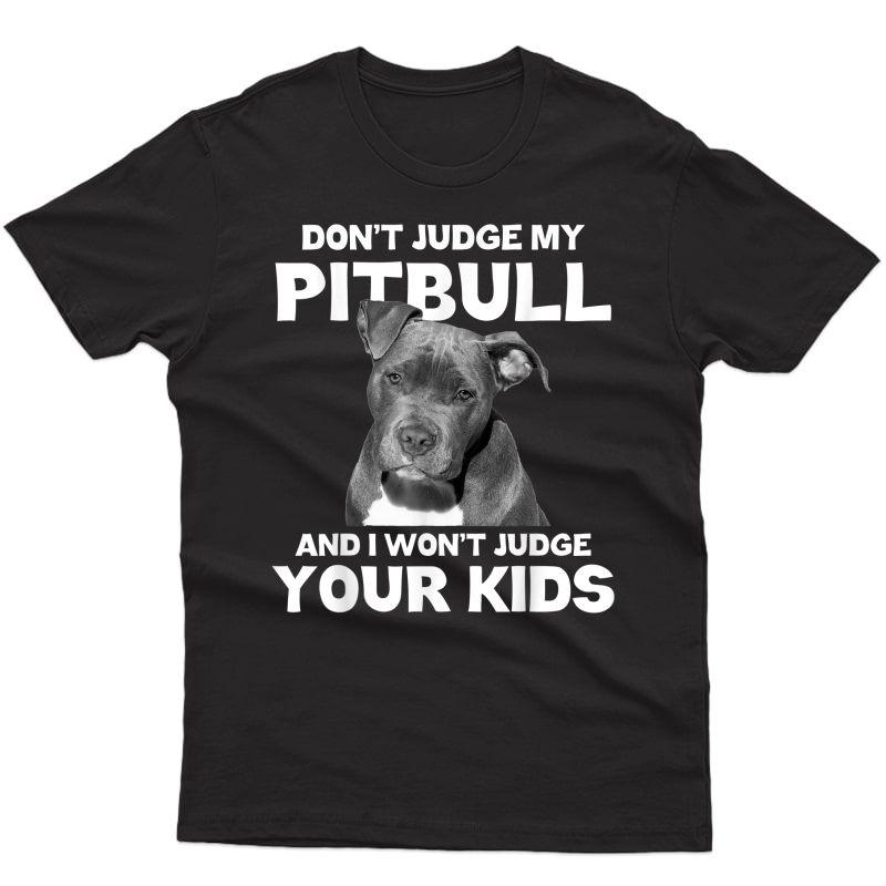 Don't Judge My Pitbull And I Won't Judge Your - Dog T-shirt