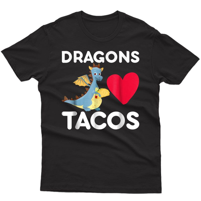 Dragons Love Tacos Shirt Funny Tacos Lover Gifts