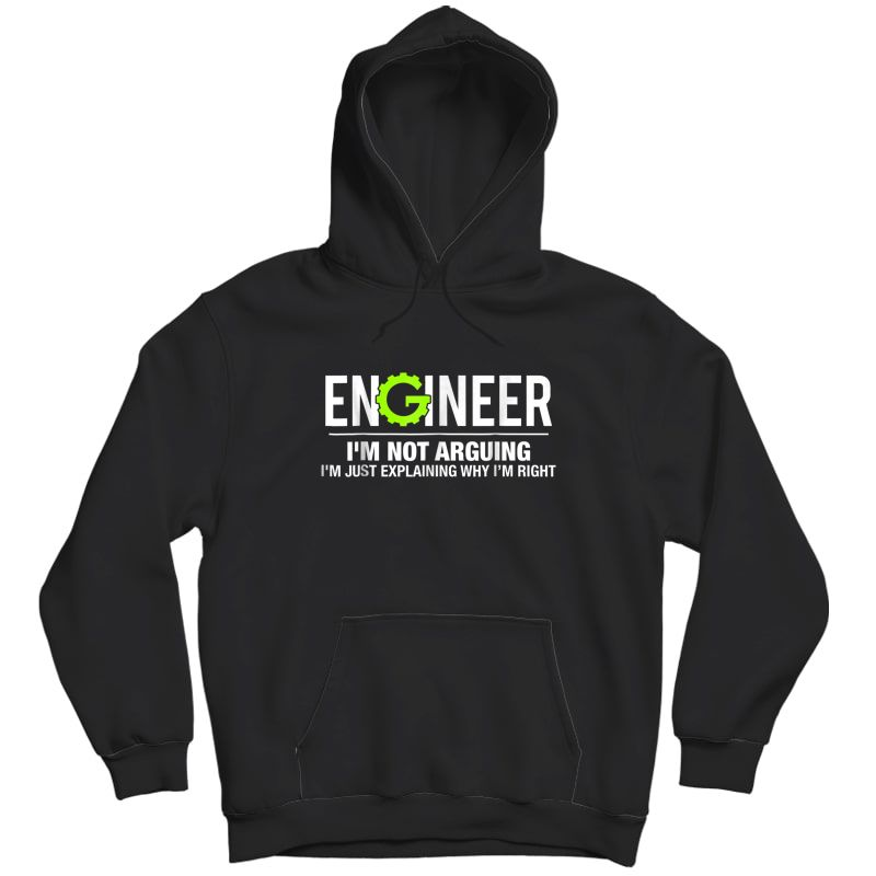 Engineer I'm Not Arguing Funny Engineering T-shirt Unisex Pullover Hoodie