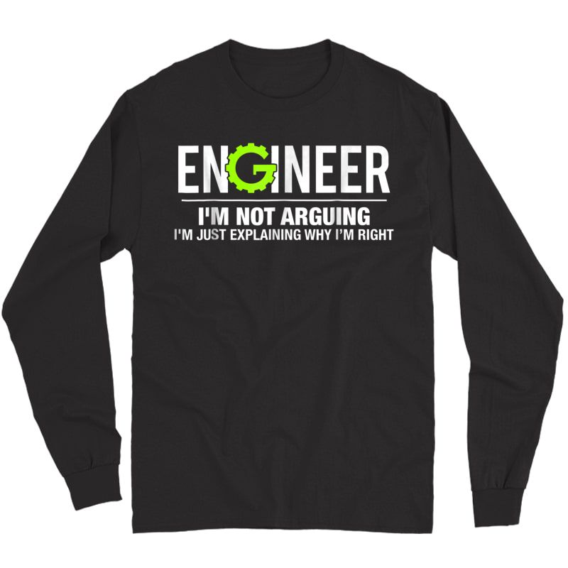 Engineer I'm Not Arguing Funny Engineering T-shirt Long Sleeve T-shirt