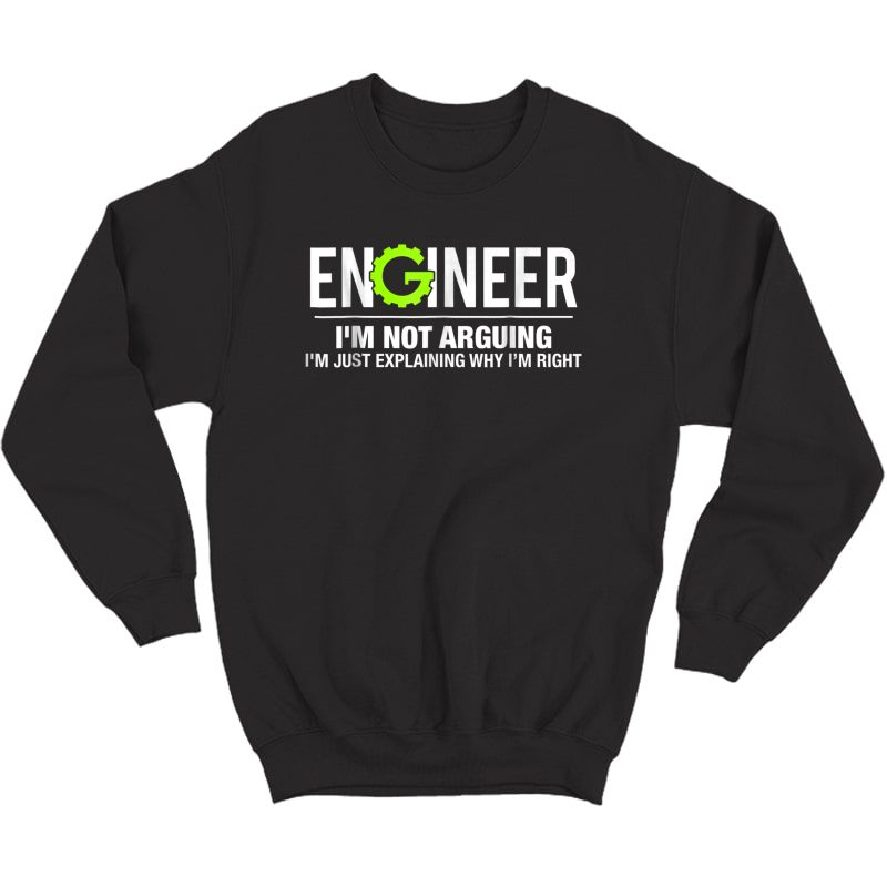 Engineer I'm Not Arguing Funny Engineering T-shirt Crewneck Sweater