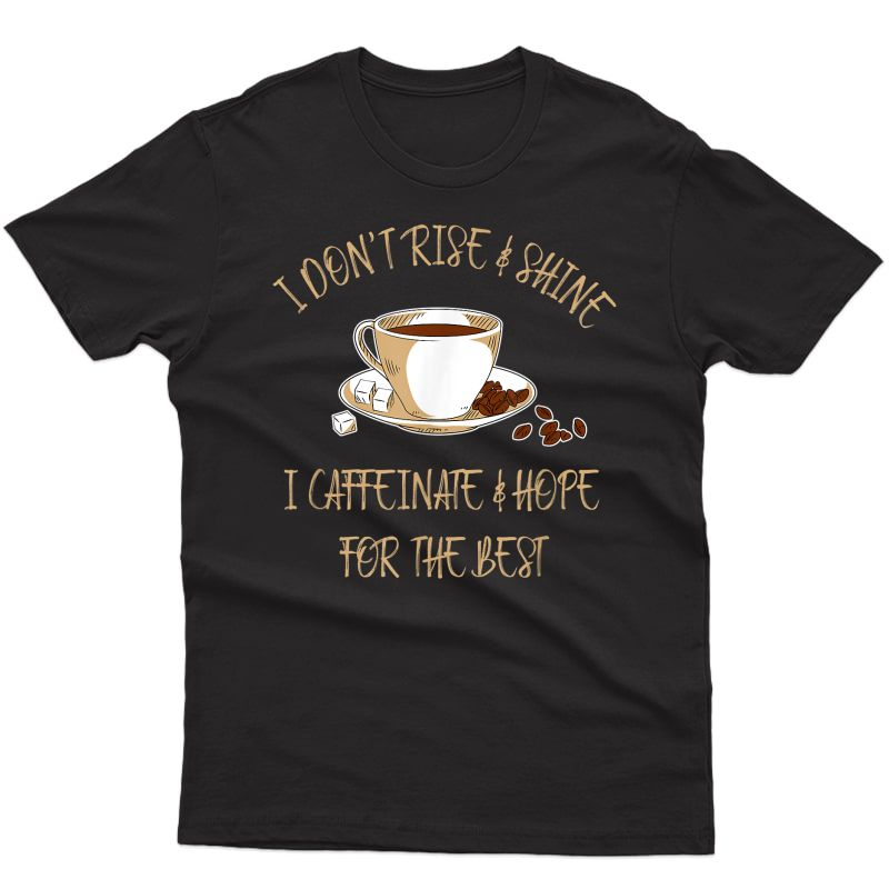 Funny Coffee - I Don't Rise And Shine I Caffeinate And Hope T-shirt