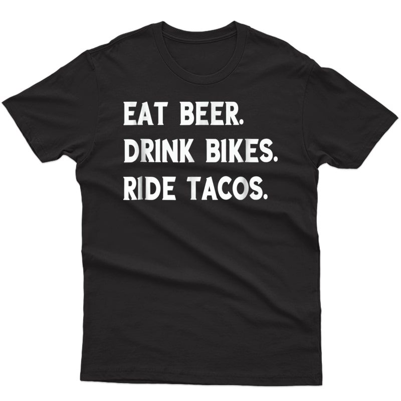 Funny Eat Beer Drink Bikes Ride Tacos Tshirt Food Lover Gift