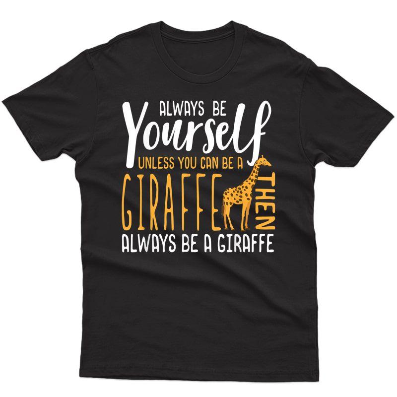 Funny Giraffe T-shirt | Always Be A Giraffe Shirt Gift
