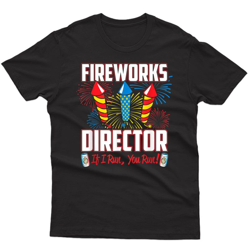 Funny July 4th Shirts Fireworks Director July 4 Fireworks T-shirt