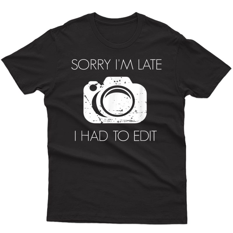 Funny Photographer Sorry I'm Late Camera Photography T-shirt