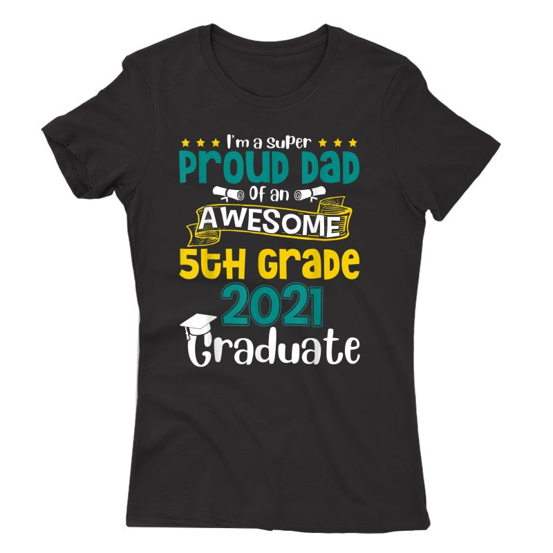 Funny Proud Dad Of An Awesome 5th Grade 2021 Graduate T-shirt