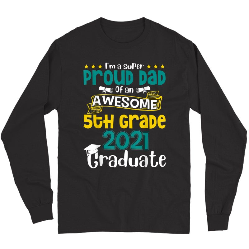 Funny Proud Dad Of An Awesome 5th Grade 2021 Graduate T-shirt Long Sleeve T-shirt