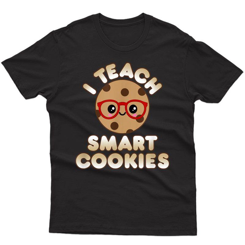 Funny Tea Appreciation Gifts I Teach Smart Cookies T-shirt