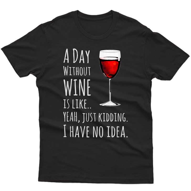 Funny Wine T-shirts: A Day Without Wine Is Like Just Ding