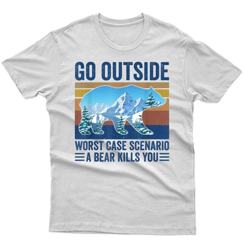 Go Outside Worst Case Scenario A Bear Kills You T-shirt