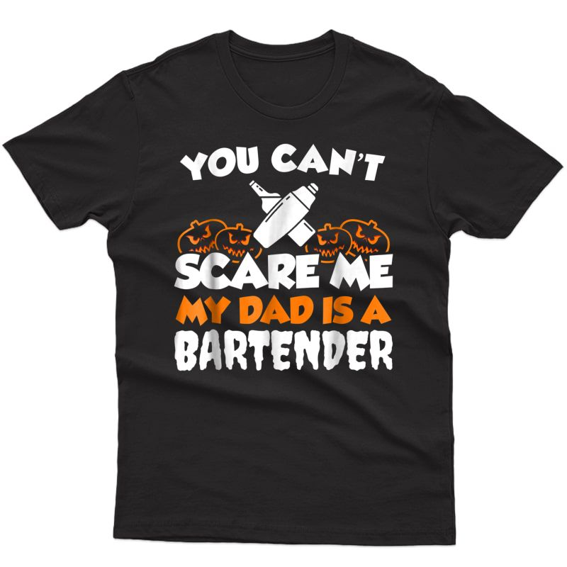 Halloween You Can't Scare Me My Dad Is A Bartender T-shirt