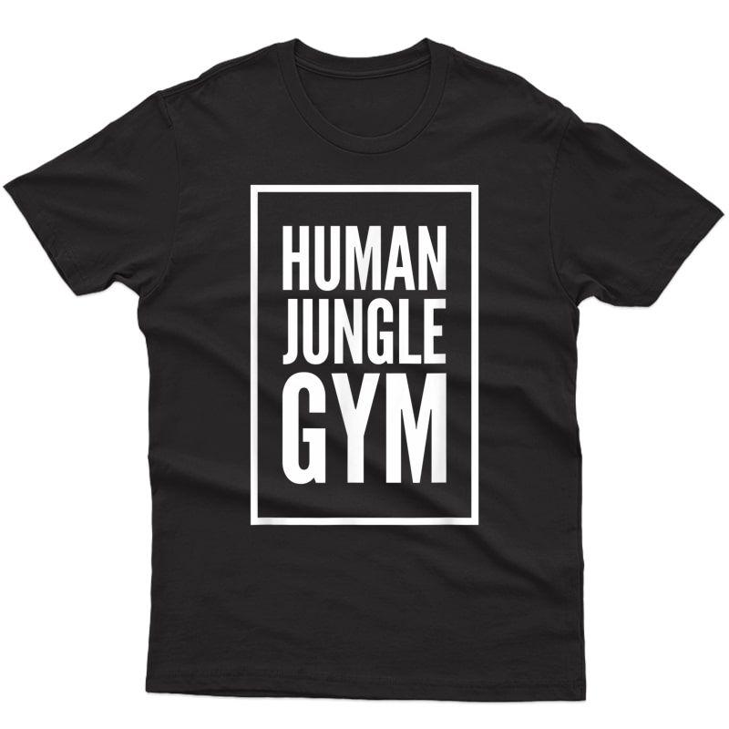Human Jungle Gym Funny Bold Trending T-shirt