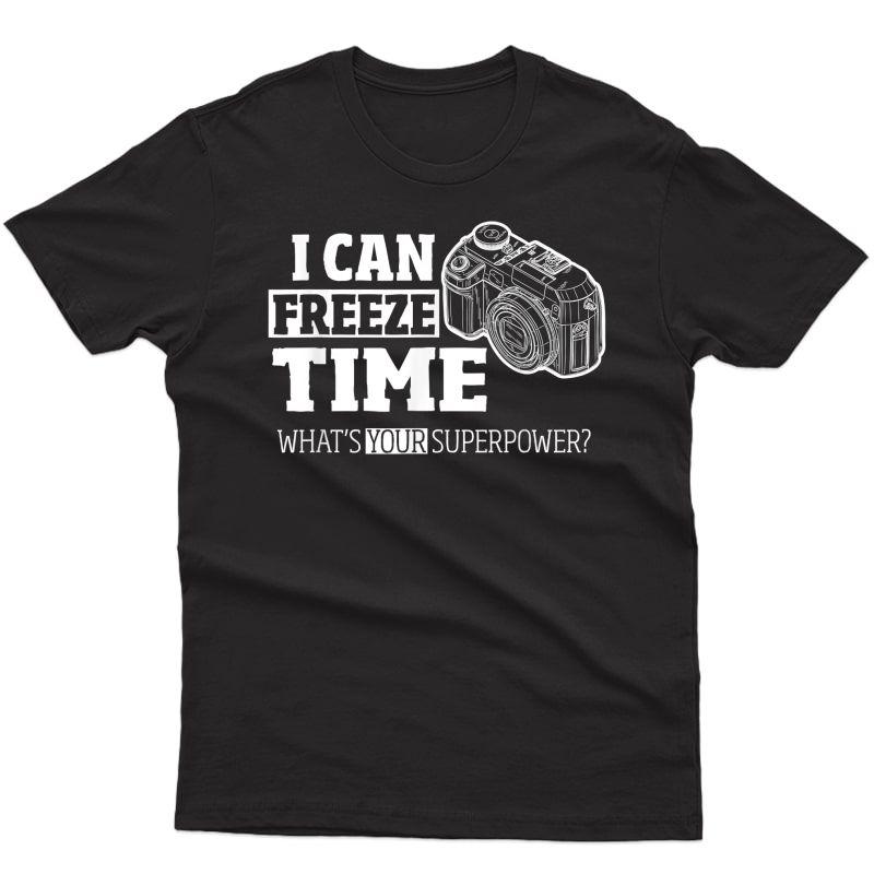 I Can Freeze Time T Shirt - Unisex Photographer Shirt