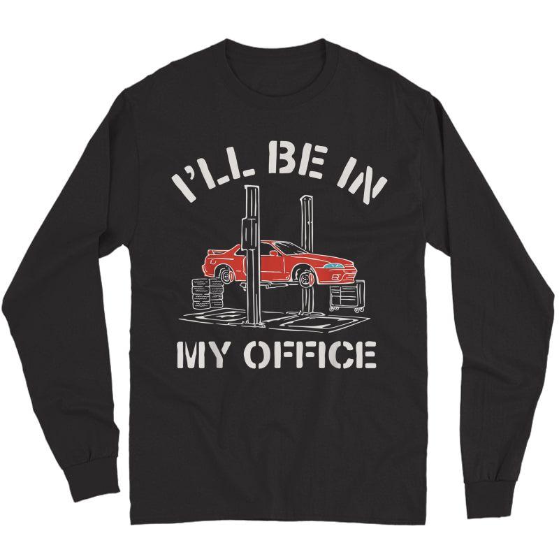 I'll Be In My Office Funny Auto Mechanic Gifts Car Mechanics T-shirt Long Sleeve T-shirt