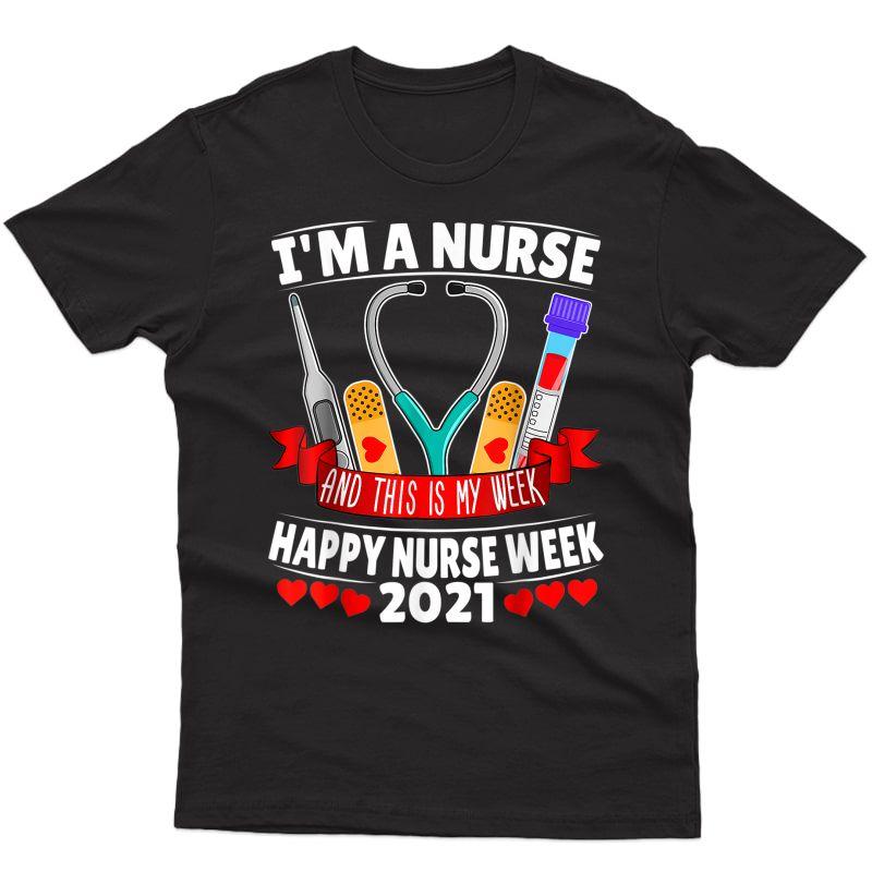 I'm A Nurse And This Is My Week Happy Nurse Week 2021 T-shirt