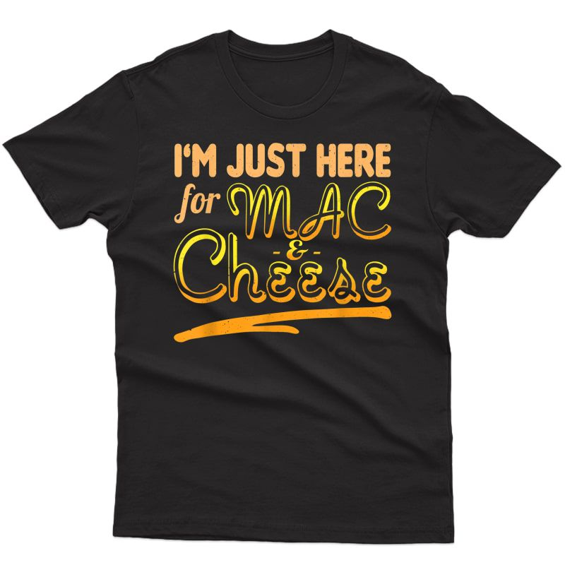 I'm Just Here For Mac & Cheese Thanksgiving Gift T-shirt