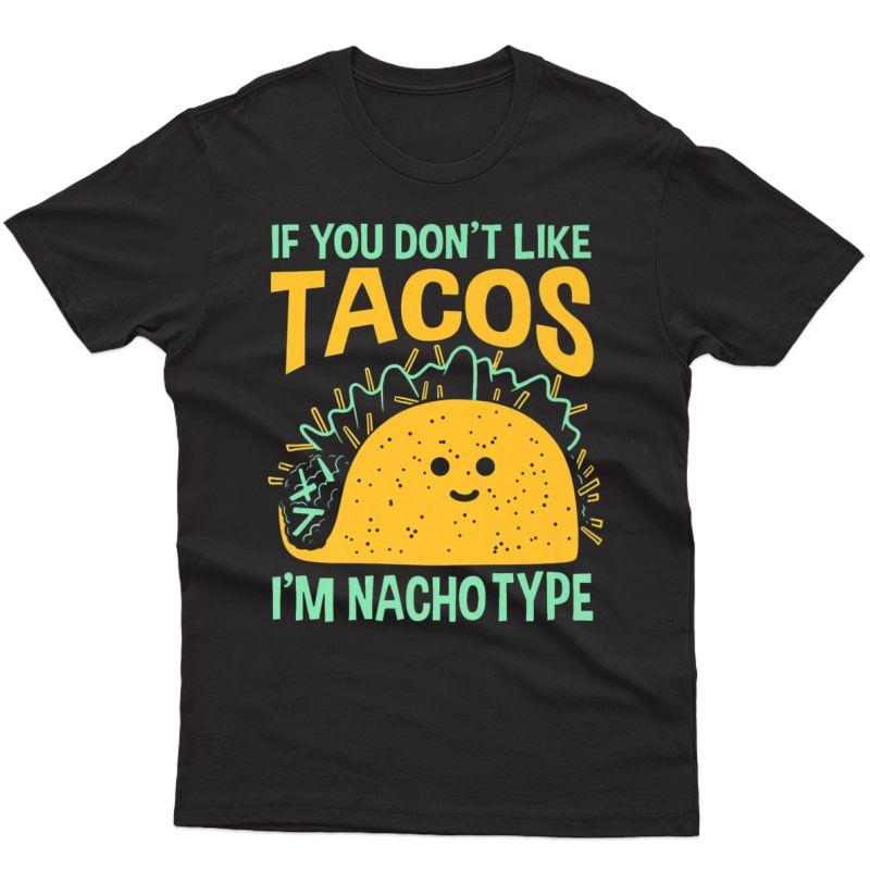 If You Don't Like Tacos I'm Nacho Type- Funny Taco Tuesday Premium T-shirt