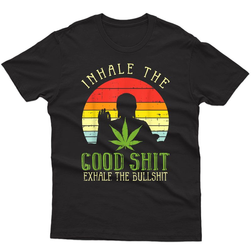 Inhale Good Shit Exhale Bullshit Weed Cannabis Yoga 420 Gift T-shirt