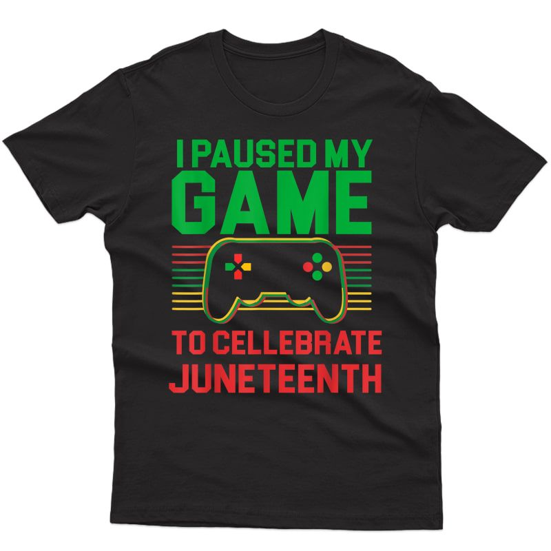 Gamer I Paused My Game To Celebrate Juneteeth T-shirt