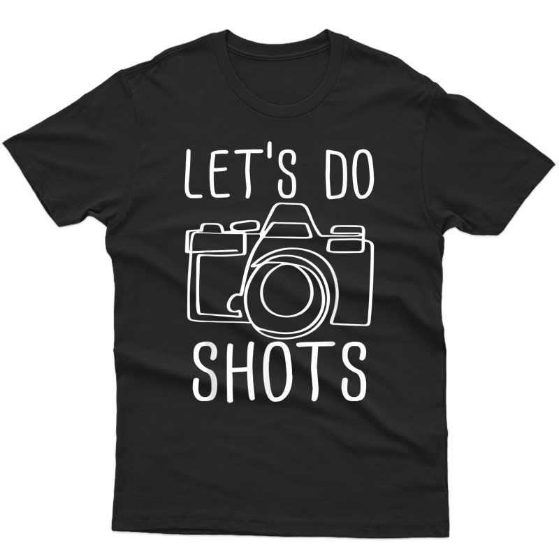 Let's Do Shots Funny Camera Photographer T-shirt