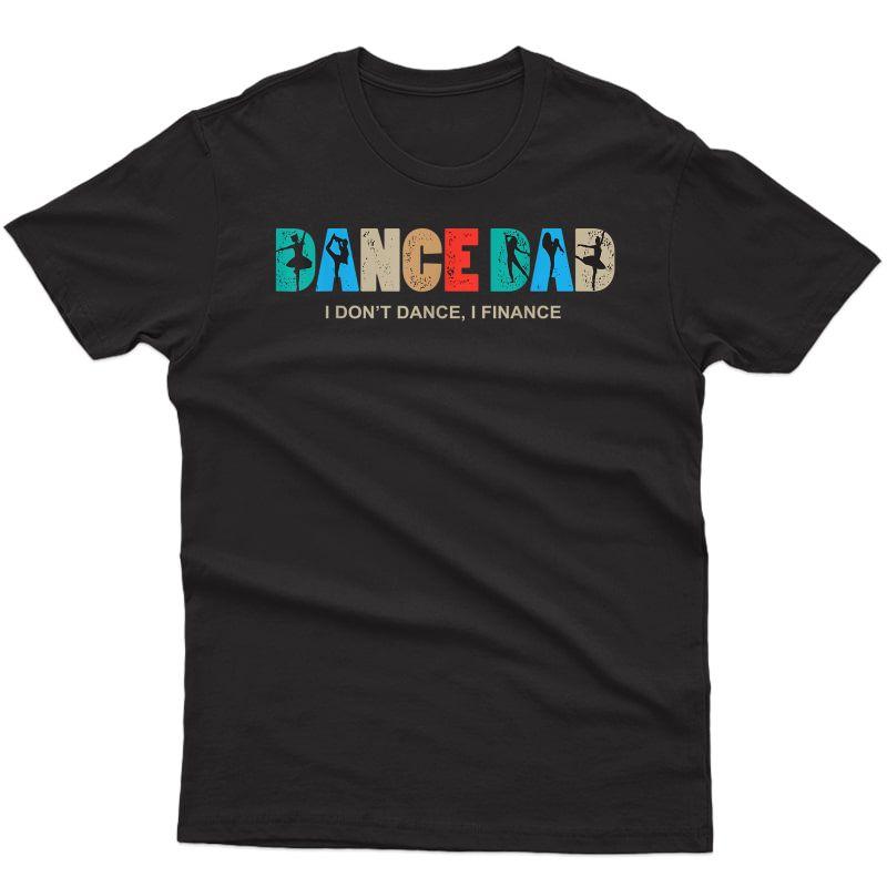 S Dance Dad I Don't Dance I Finance Dancing Daddy T-shirt