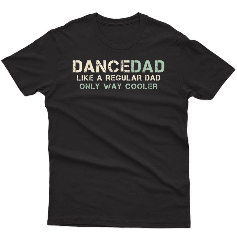 S Dance Dad Like A Regular Dad Only Way Cooler Dancer Father T-shirt