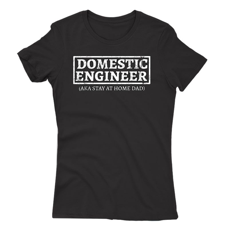 S House Husband Domestic Engineer Stay At Home Dad Gift T-shirt