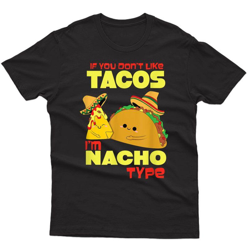 S If You Don't Like Tacos I´m Nacho Type T-shirt