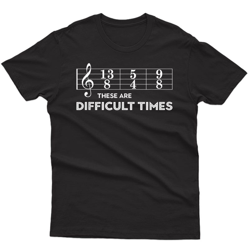 Musician - These Are Difficult Times T-shirt