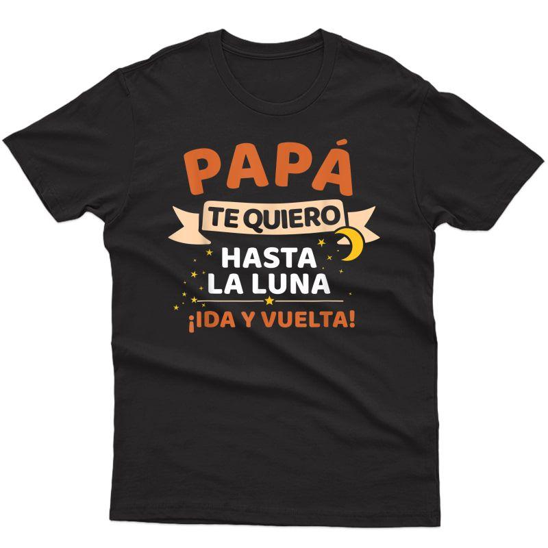 Papá Te Quiero Hasta La Luna ¡ida Y Vuelta! Dia Del Padre T-shirt