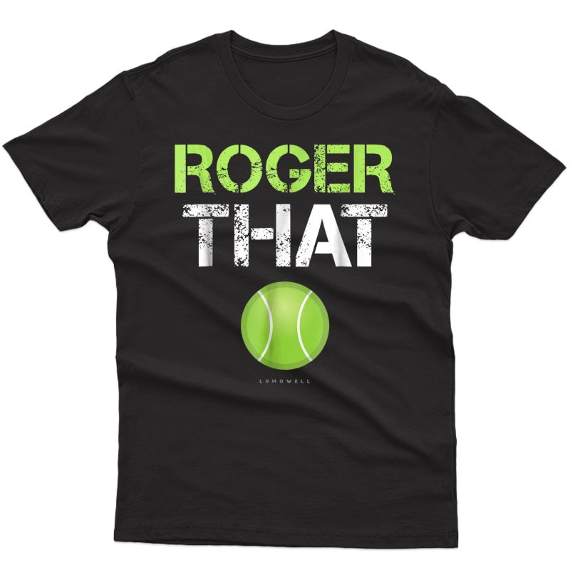 Roger That Shirt - Funny Tennis T Shirt