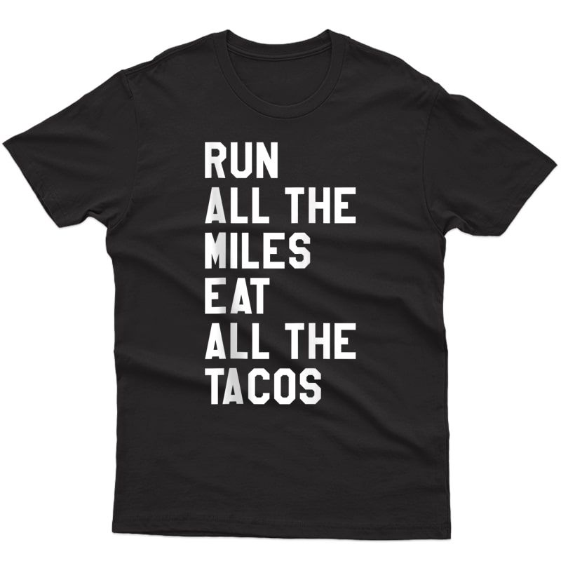 Run All The Miles Eat All The Tacos Shirt,will Run For Tacos Tank Top