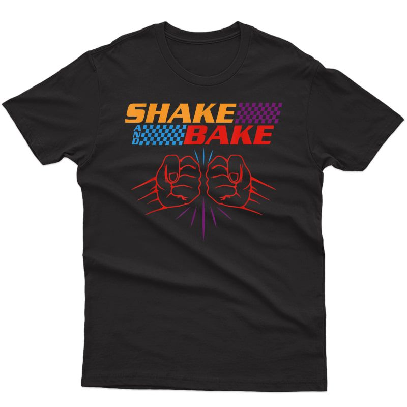 Shake And Bake T Shirt | Funny T Shirt Sayings For Friends