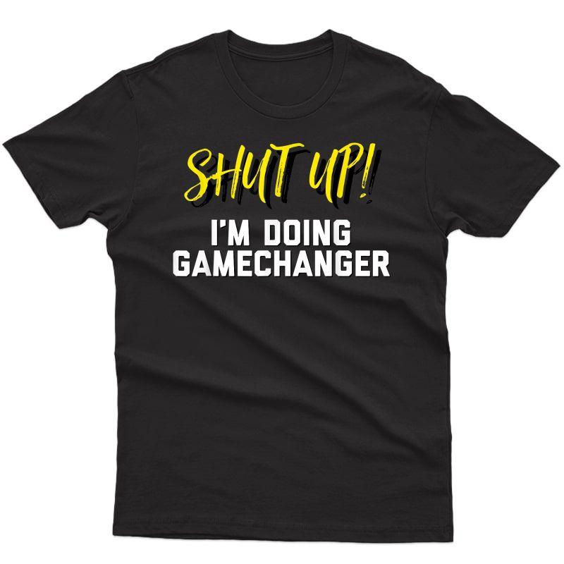 Shut Up I'm Doing Gamechanger Funny Softball Gift T-shirt