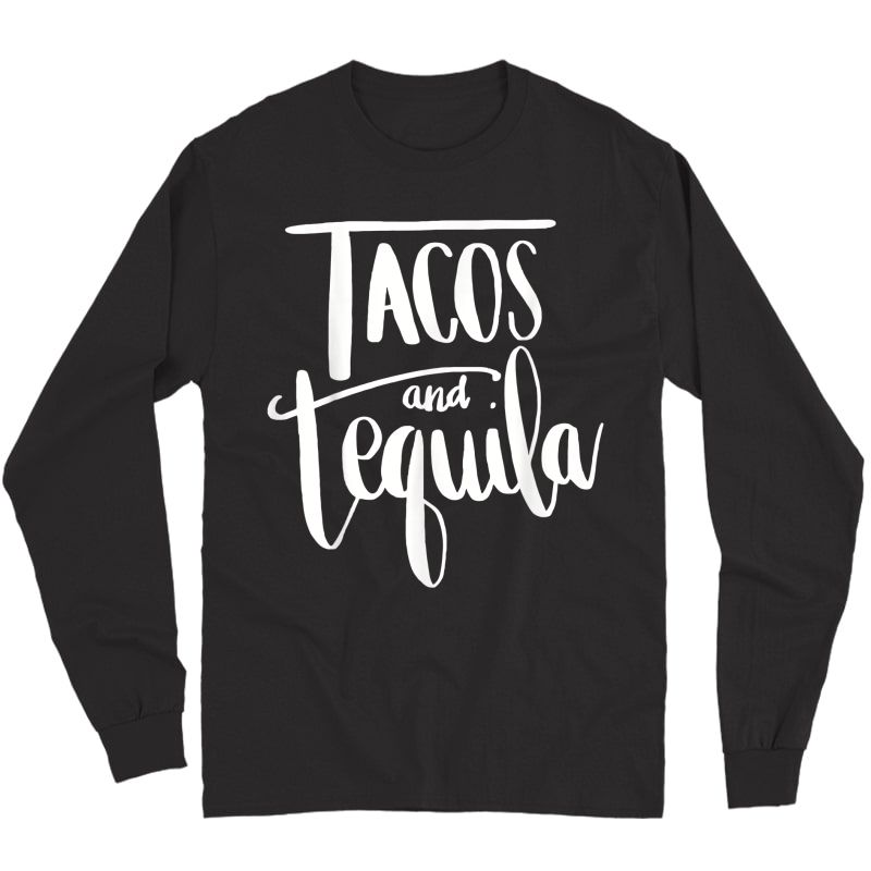 Tacos And Tequila Tshirt Long Sleeve T-shirt