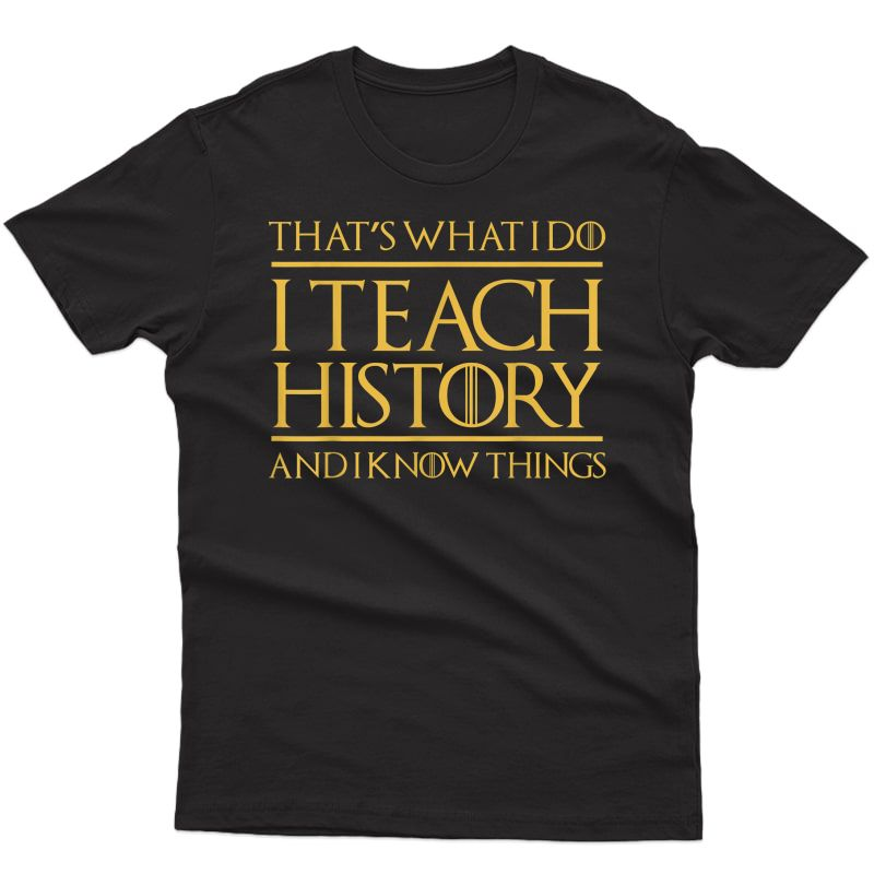 That's What I Do I Teach History And I Know Things Tea T-shirt