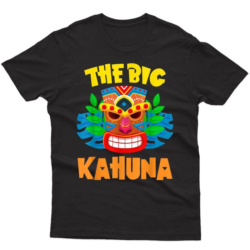 The Big Kahuna Funny Hawaiian T Shirt Luau Party T-shirt