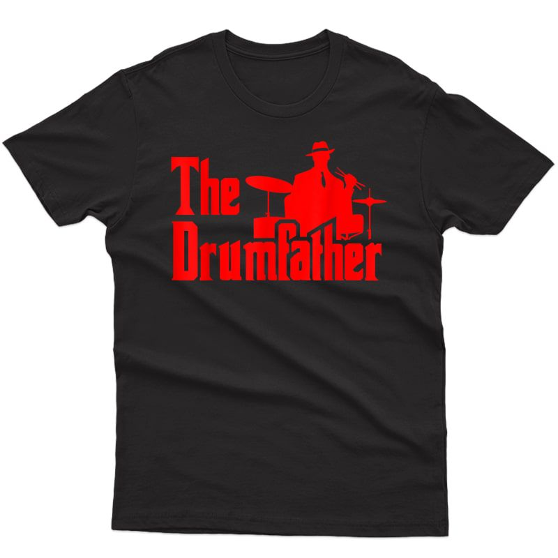 The Drumfather Funny Gift For Drummer T-shirt