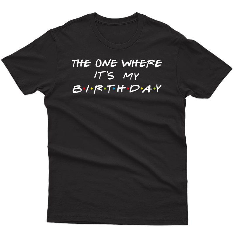 The One Where It's My Birthday Funny Graphic T-shirt