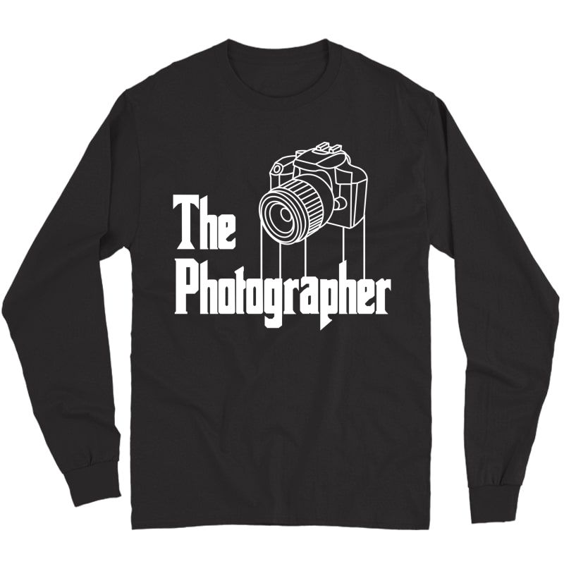 The Photographer Funny Camera Photography Gifts Shirts Long Sleeve T-shirt