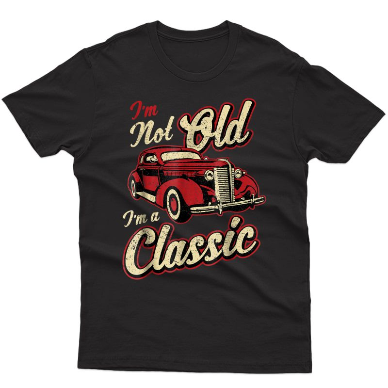 Vintage Car Fan I'm Not Old I'm A Classic T-shirt Gift
