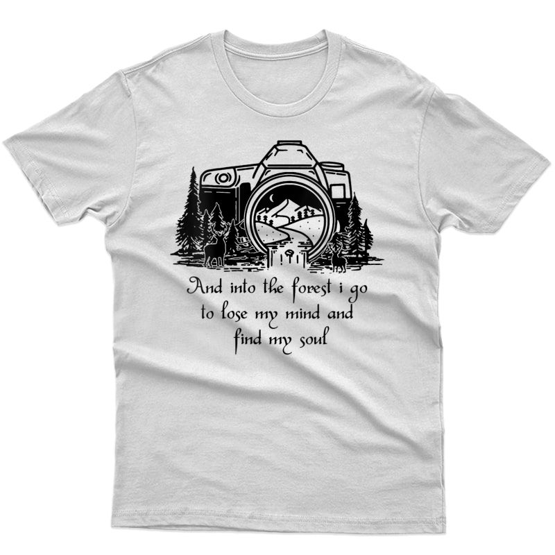 And Into The Forest I Go To Lose My Mind Photographer T-shirt